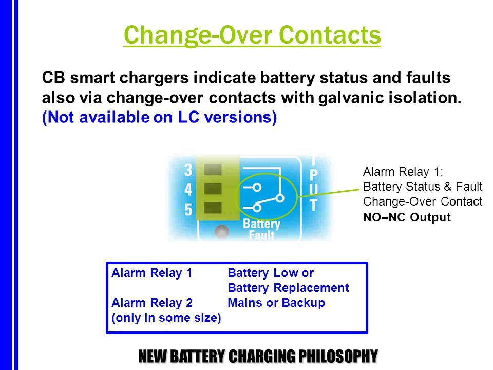 Change-Over Contacts CB smart chargers indicate battery status and faults. also via change-over contacts with galvanic isolation.