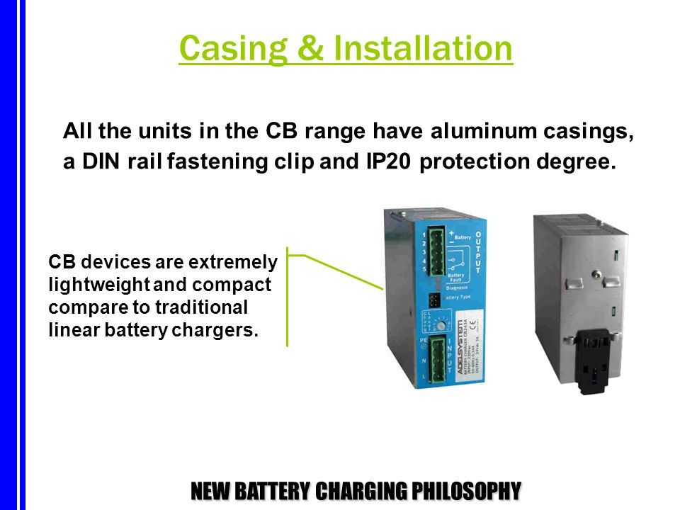 Casing & Installation All the units in the CB range have aluminum casings, a DIN rail fastening clip and IP20 protection degree.