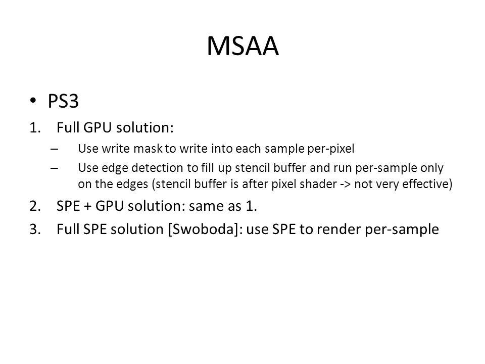 MSAA PS3 Full GPU solution: SPE + GPU solution: same as 1.