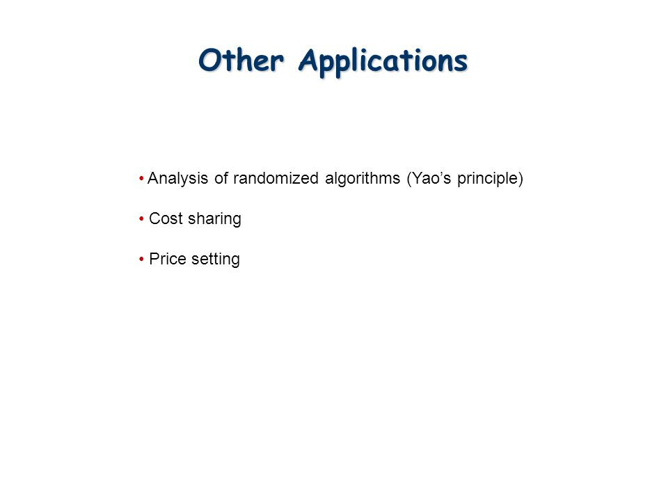 Other Applications Analysis of randomized algorithms (Yao's principle)
