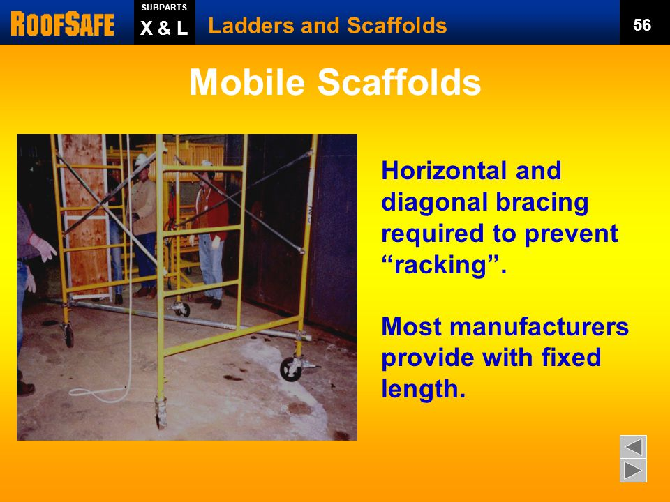 SUBPARTS Ladders and Scaffolds. 56. X & L. Mobile Scaffolds. Horizontal and diagonal bracing required to prevent racking .