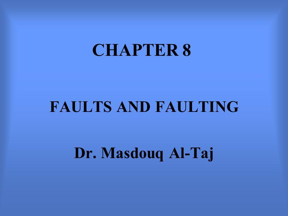 FAULTS AND FAULTING Dr. Masdouq Al-Taj