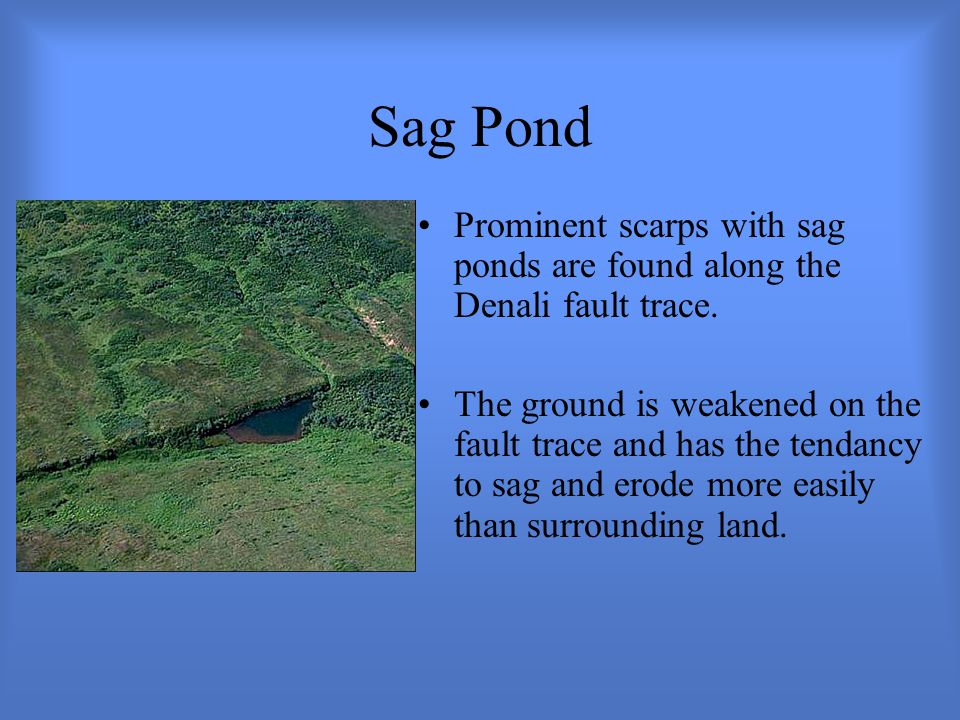 Sag Pond Prominent scarps with sag ponds are found along the Denali fault trace.