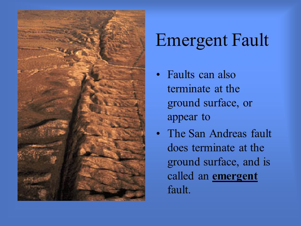 Emergent Fault Faults can also terminate at the ground surface, or appear to.
