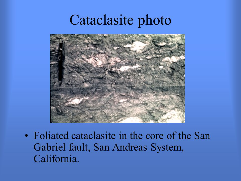 Cataclasite photo Image: http://geoweb.tamu.edu/Faculty/chesterf/