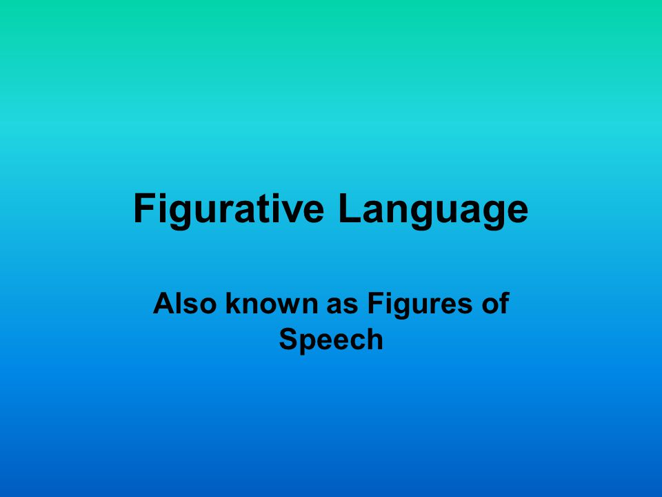Also known as Figures of Speech