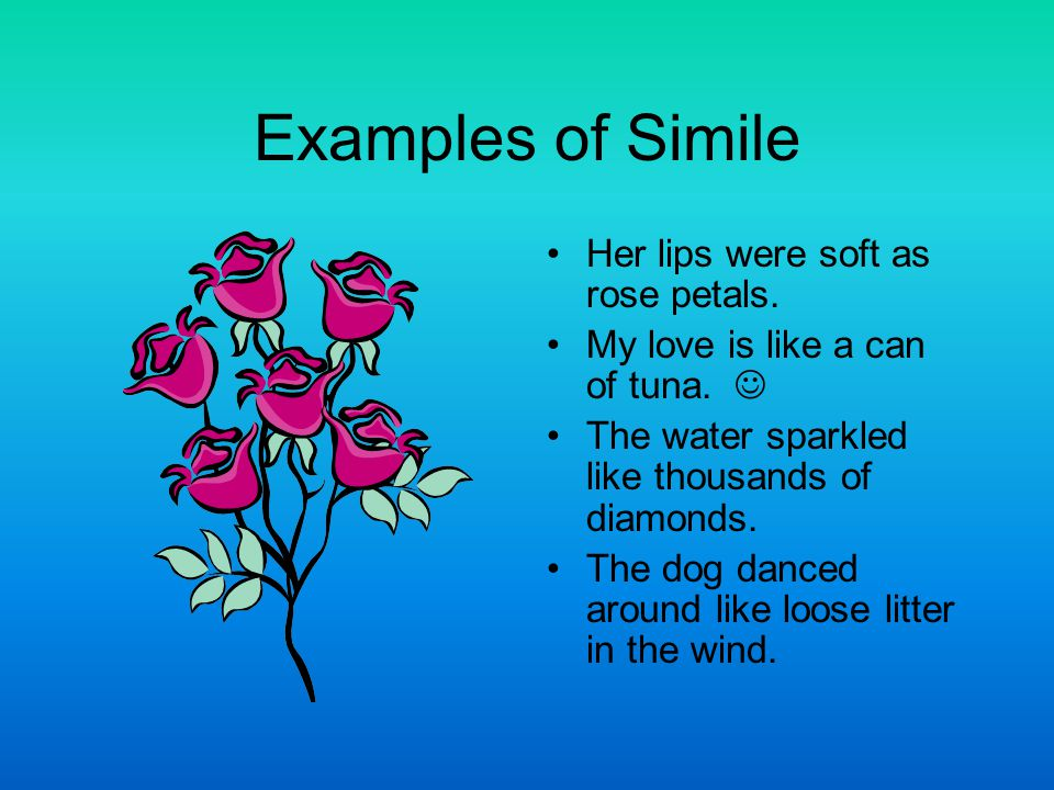 Examples of Simile Her lips were soft as rose petals.