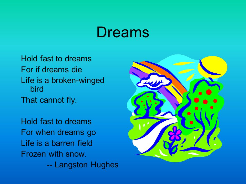 Dreams Hold fast to dreams For if dreams die