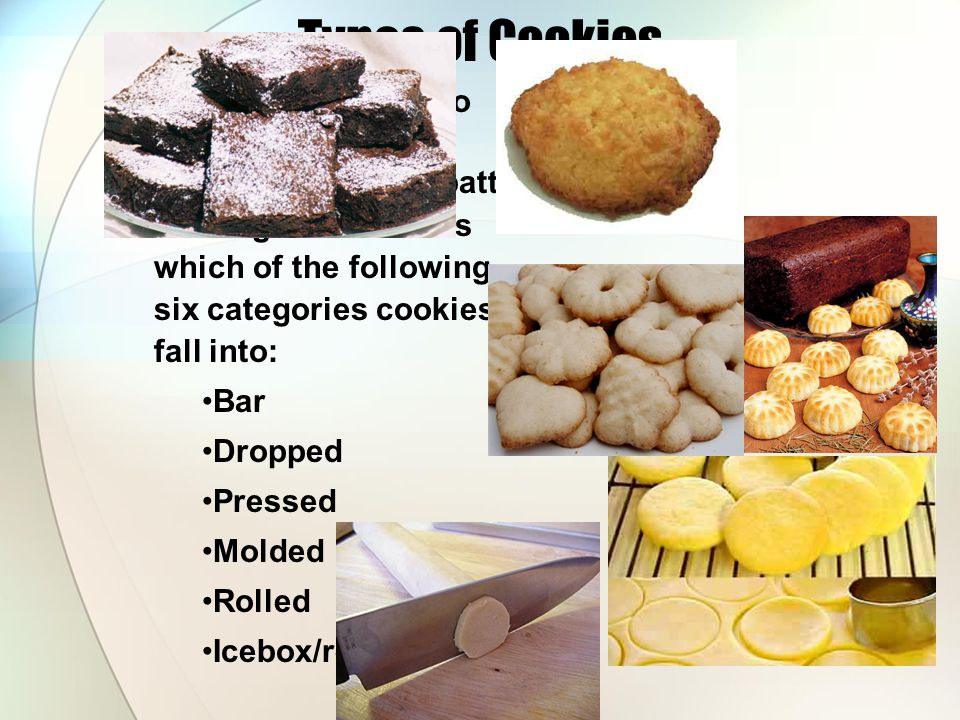 Types of Cookies Not all fit neatly into one classification.