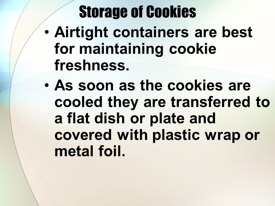 Airtight containers are best for maintaining cookie freshness.