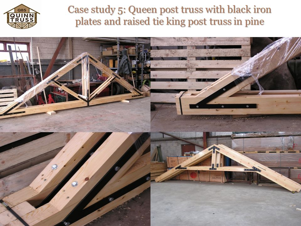 Case study 5: Queen post truss with black iron plates and raised tie king post truss in pine