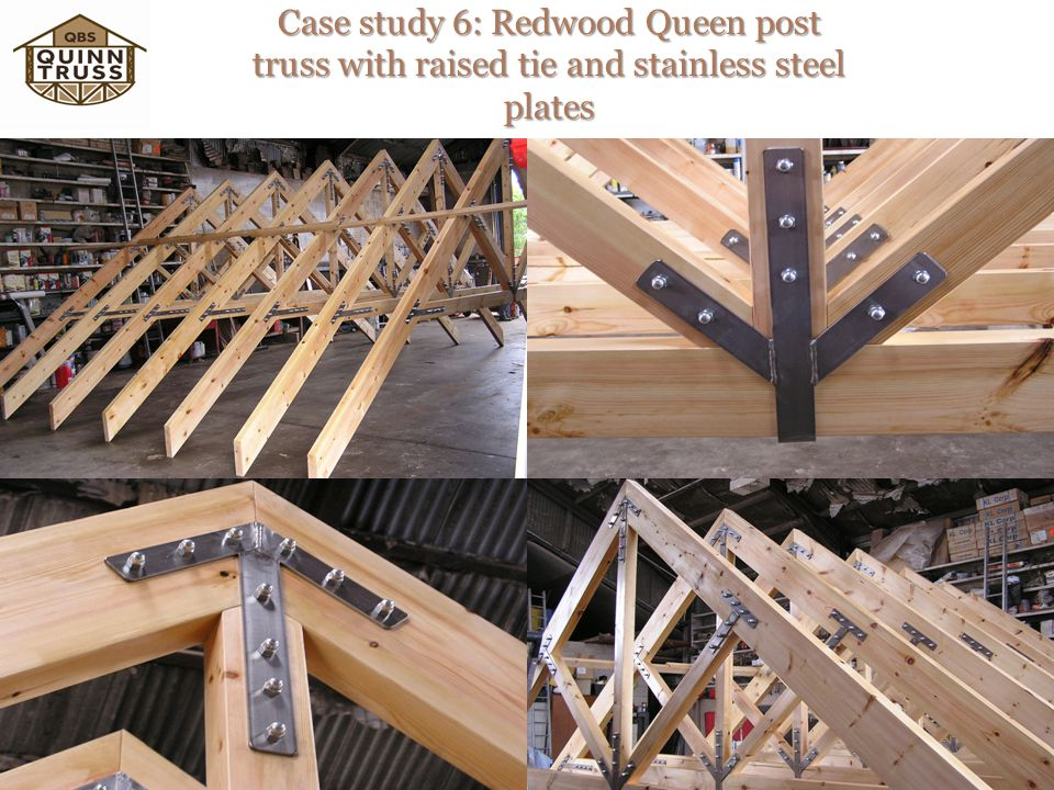 Case study 6: Redwood Queen post truss with raised tie and stainless steel plates