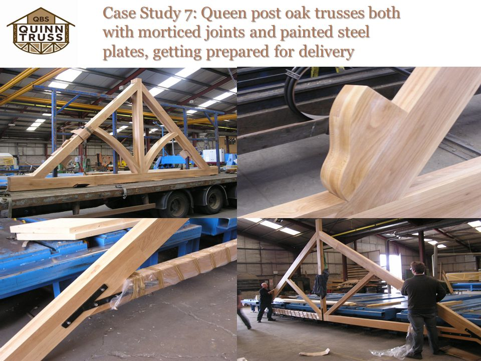 Case Study 7: Queen post oak trusses both with morticed joints and painted steel plates, getting prepared for delivery