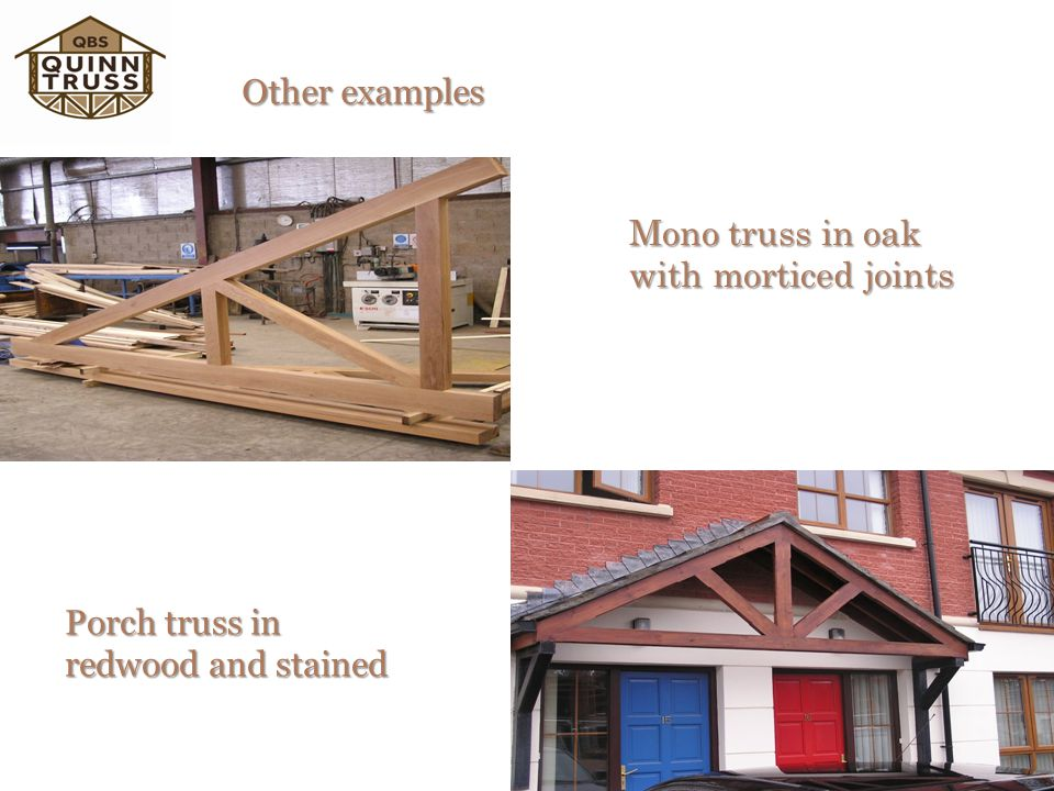 Other examples Mono truss in oak with morticed joints Porch truss in redwood and stained