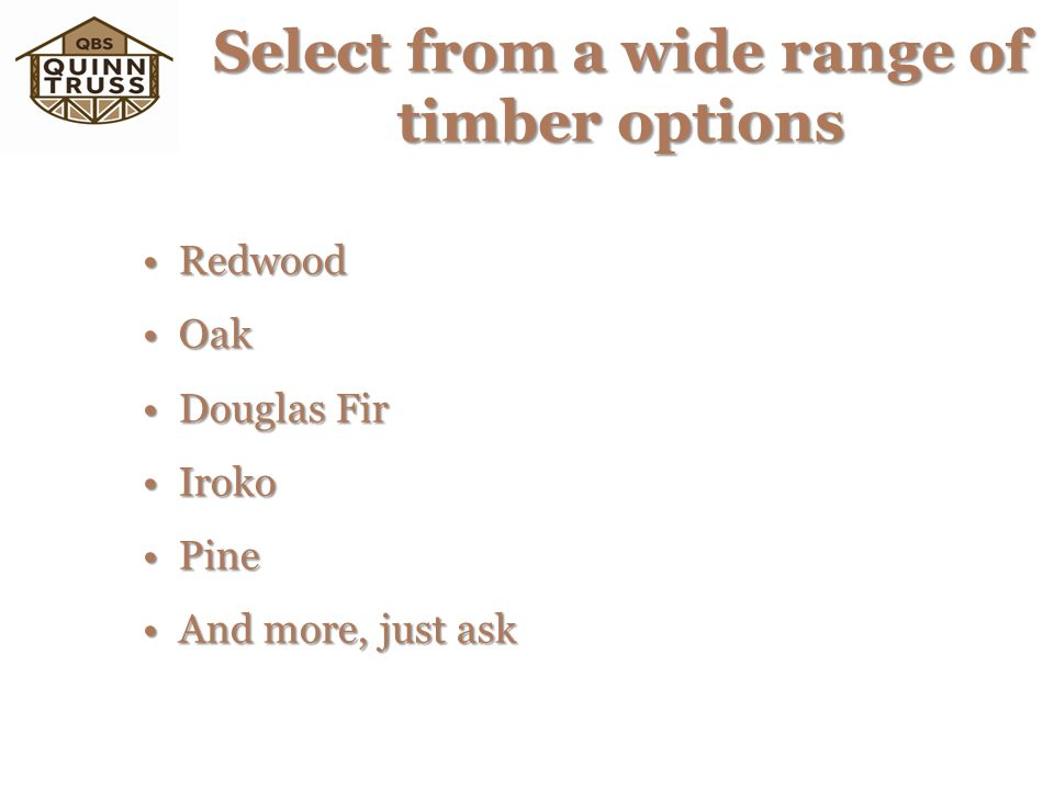 Select from a wide range of timber options