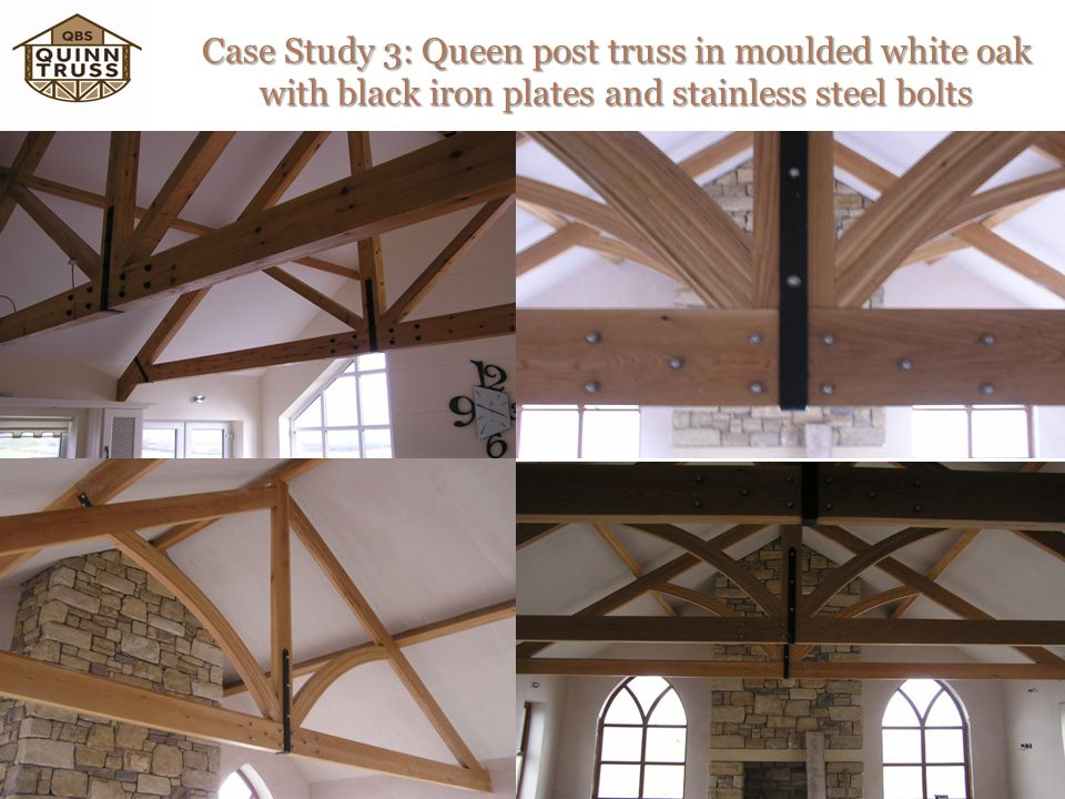 Case Study 3: Queen post truss in moulded white oak with black iron plates and stainless steel bolts