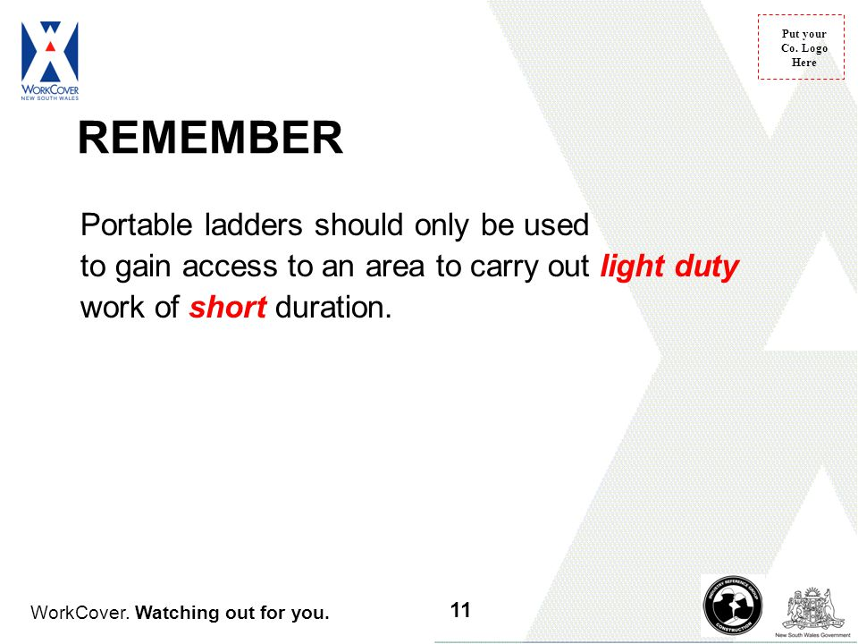 REMEMBER Portable ladders should only be used to gain access to an area to carry out light duty work of short duration.