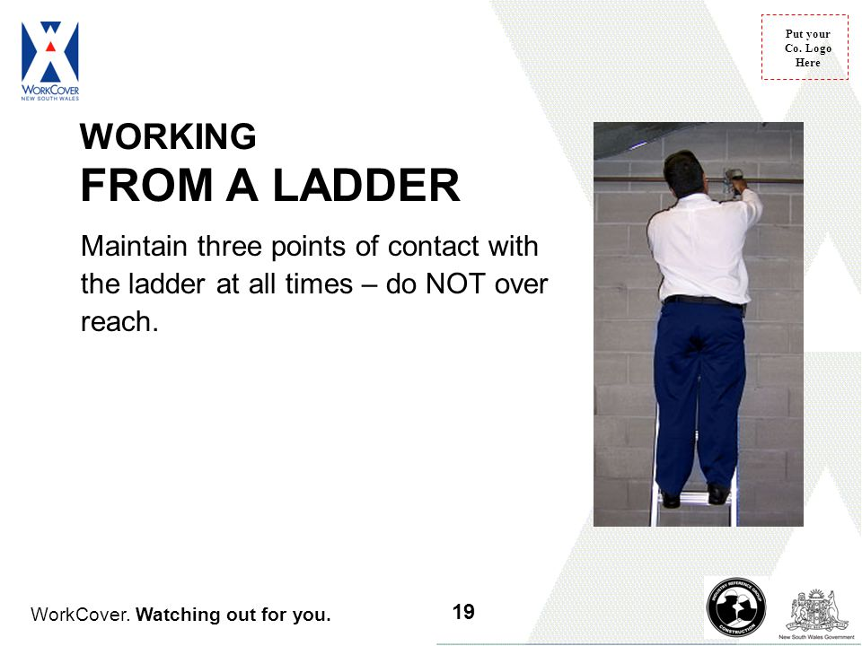 WORKING FROM A LADDER Maintain three points of contact with the ladder at all times – do NOT over reach.