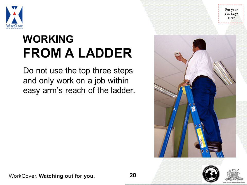 WORKING FROM A LADDER Do not use the top three steps and only work on a job within easy arm's reach of the ladder.