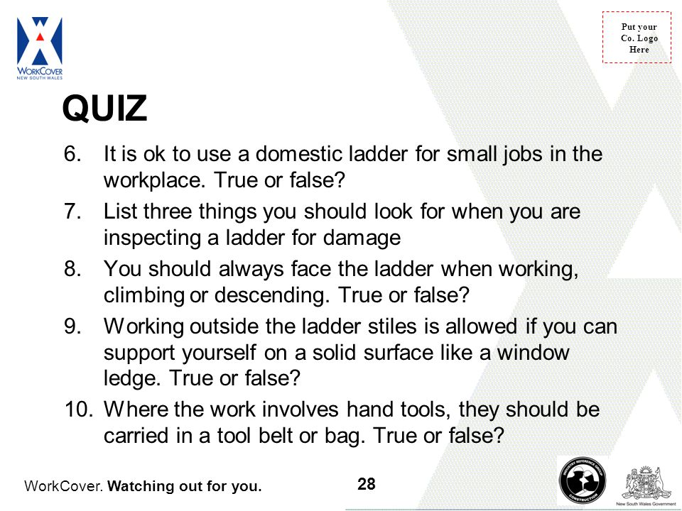 QUIZ It is ok to use a domestic ladder for small jobs in the workplace. True or false