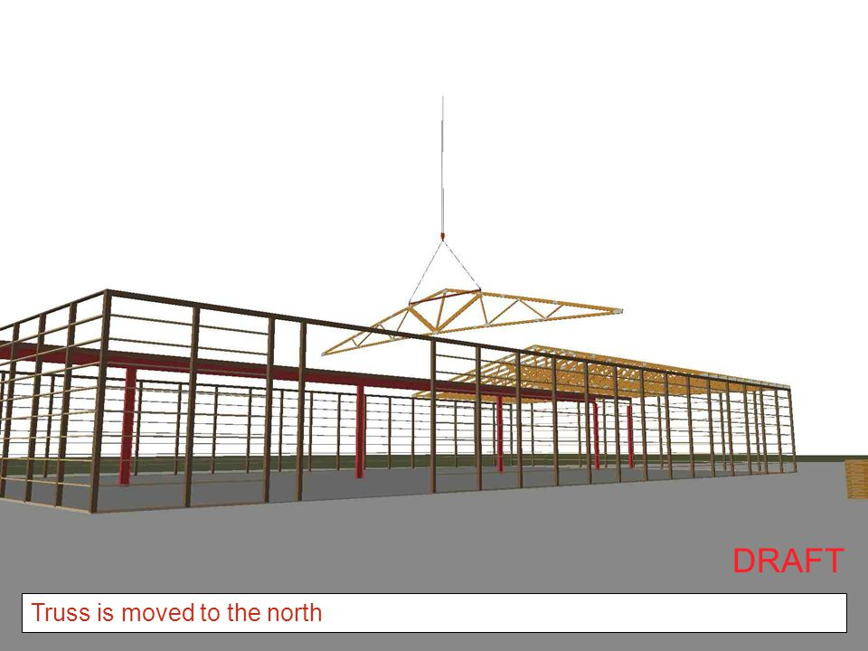 DRAFT Truss is moved to the north