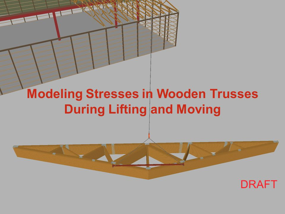 Modeling Stresses in Wooden Trusses During Lifting and Moving