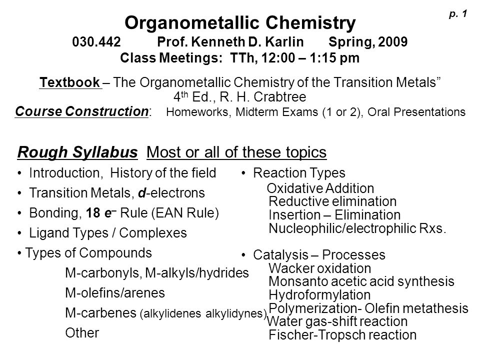 p. 1 Organometallic Chemistry 030.442 Prof. Kenneth D. Karlin Spring, 2009 Class Meetings: TTh, 12:00 – 1:15 pm.