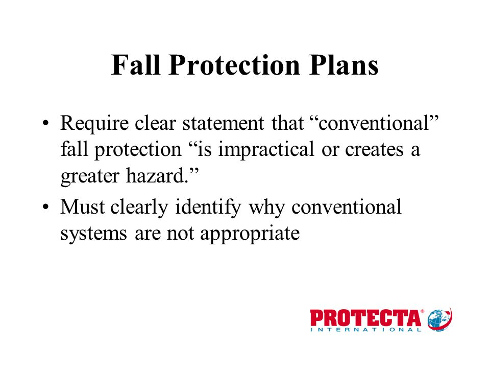 Fall Protection Plans Require clear statement that conventional fall protection is impractical or creates a greater hazard.