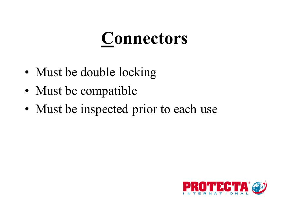 Connectors Must be double locking Must be compatible