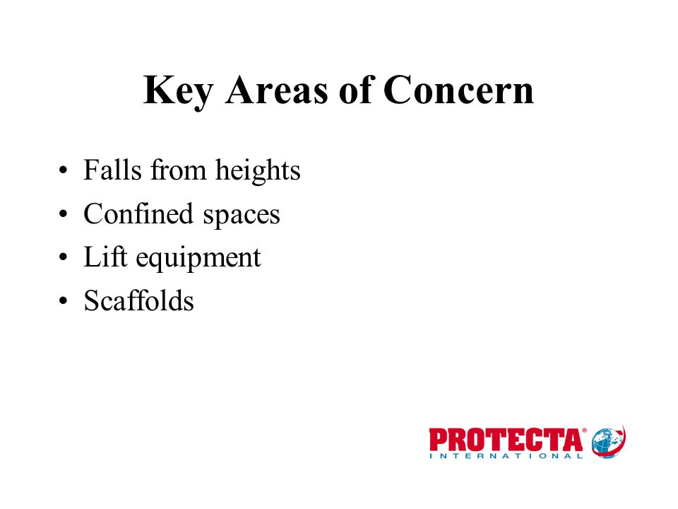 Key Areas of Concern Falls from heights Confined spaces Lift equipment