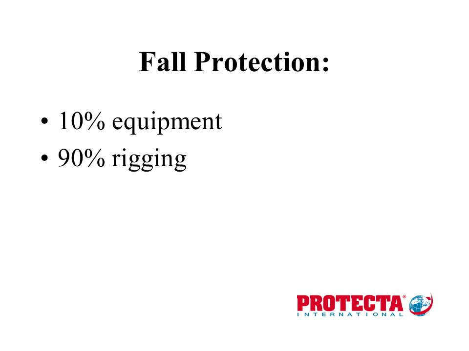 Fall Protection: 10% equipment 90% rigging