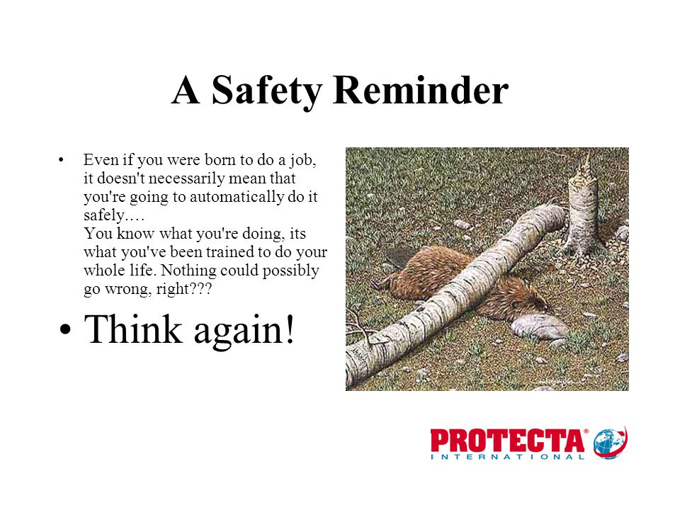 A Safety Reminder Think again!