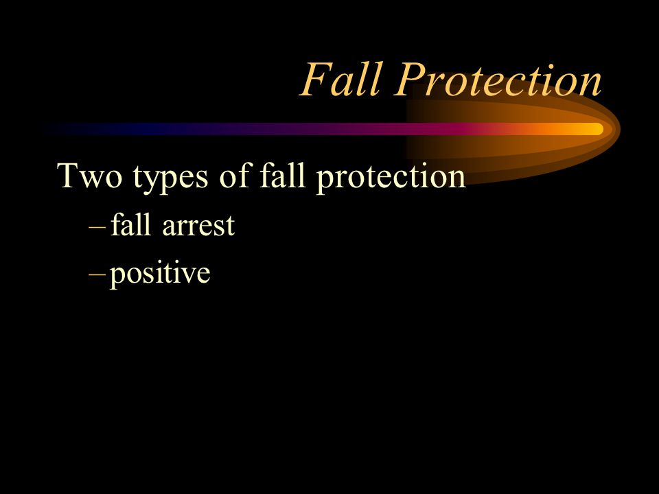 Fall Protection Two types of fall protection fall arrest positive
