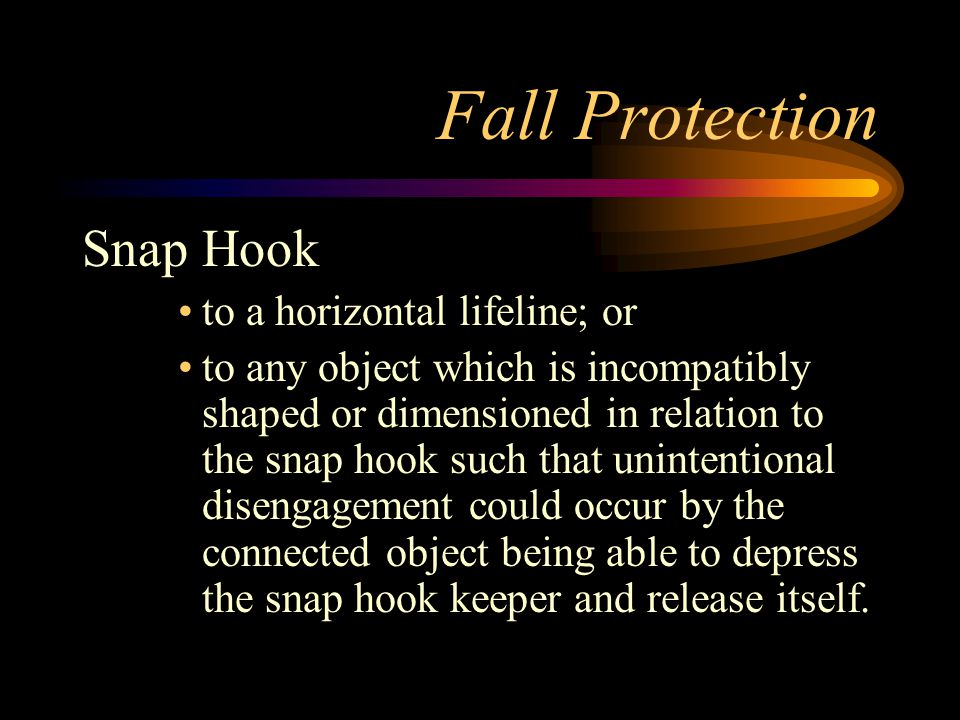Fall Protection Snap Hook to a horizontal lifeline; or