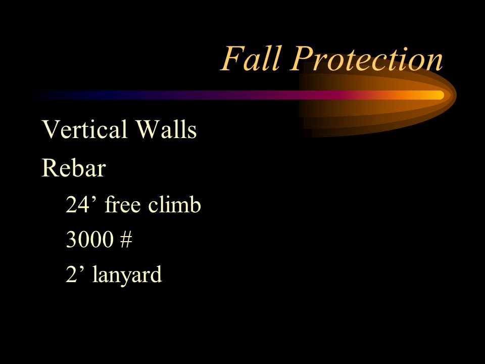 Fall Protection Vertical Walls Rebar 24' free climb 3000 # 2' lanyard