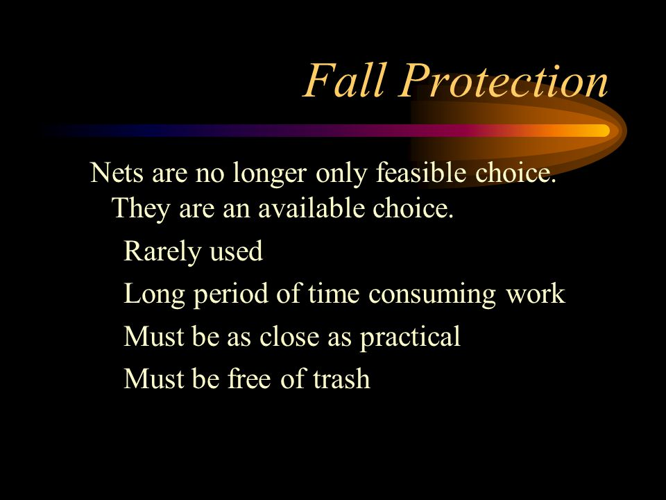 Fall Protection Nets are no longer only feasible choice. They are an available choice. Rarely used.