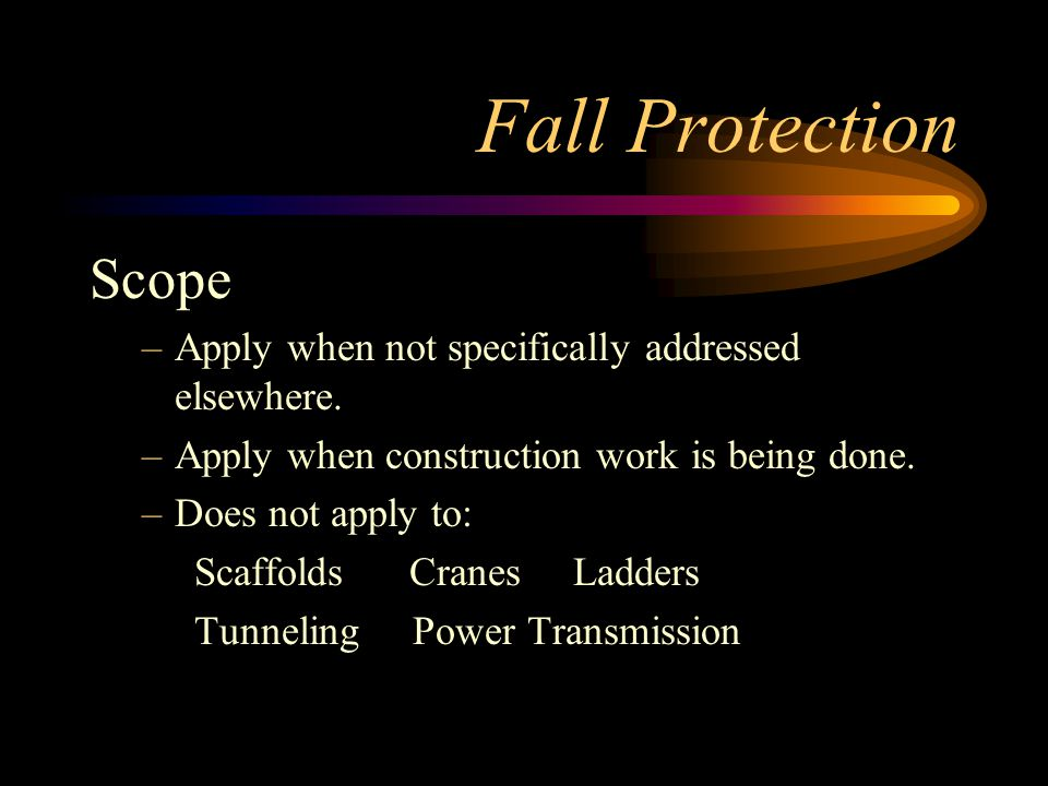 Fall Protection Scope Apply when not specifically addressed elsewhere.
