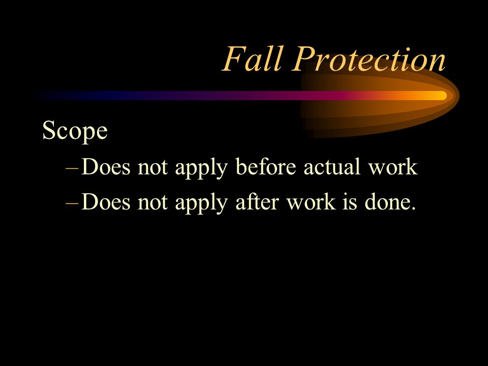 Fall Protection Scope Does not apply before actual work