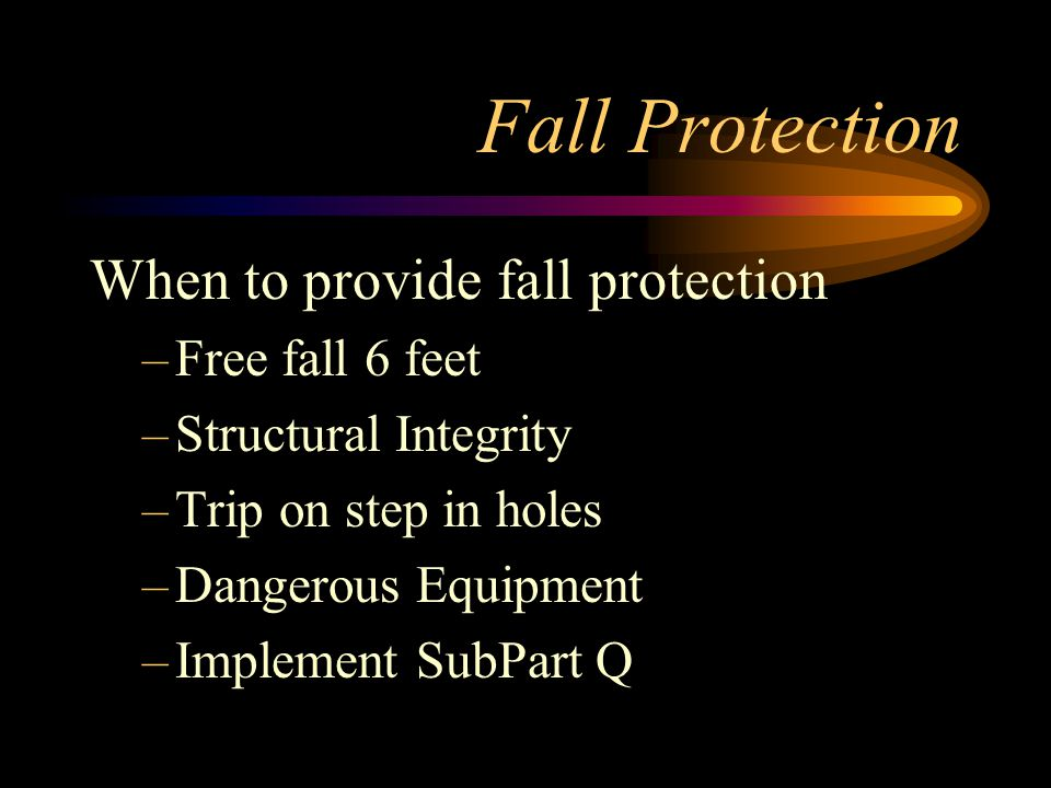 Fall Protection When to provide fall protection Free fall 6 feet