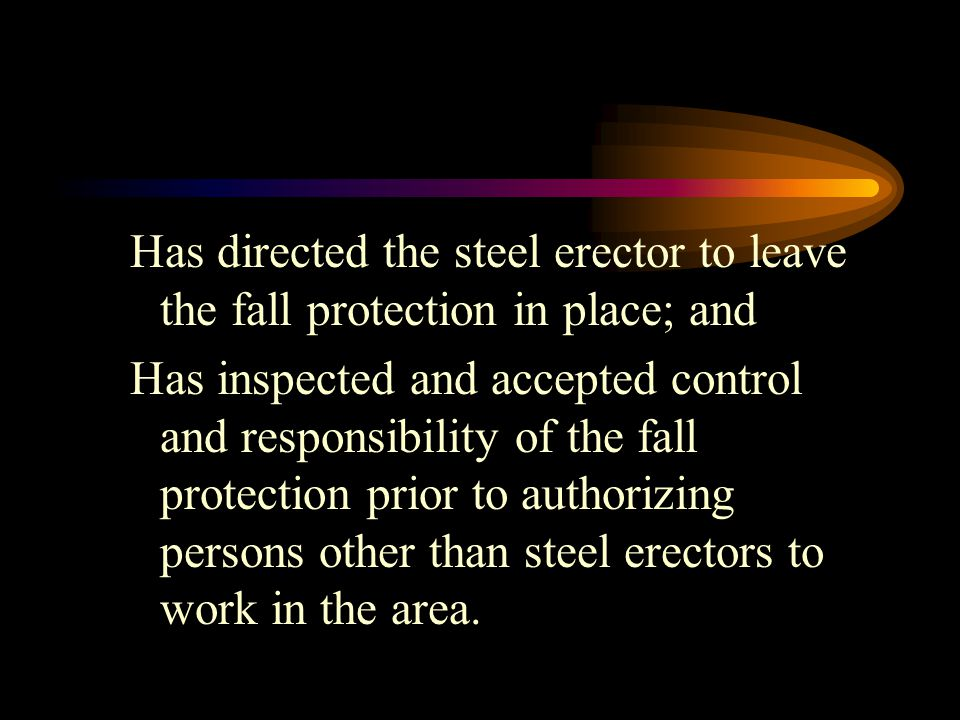 Has directed the steel erector to leave the fall protection in place; and