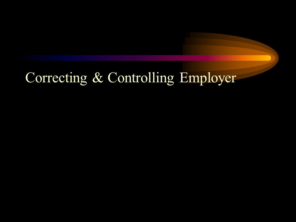 Correcting & Controlling Employer