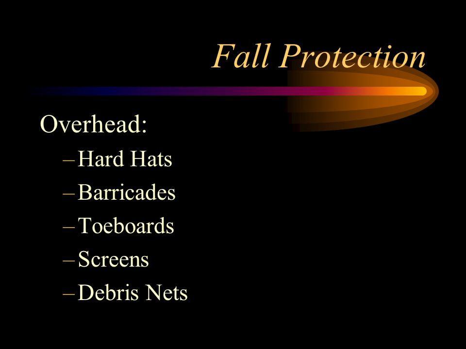 Fall Protection Overhead: Hard Hats Barricades Toeboards Screens