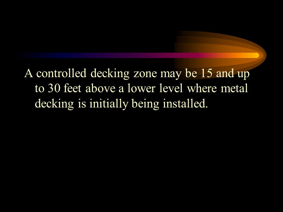 A controlled decking zone may be 15 and up to 30 feet above a lower level where metal decking is initially being installed.