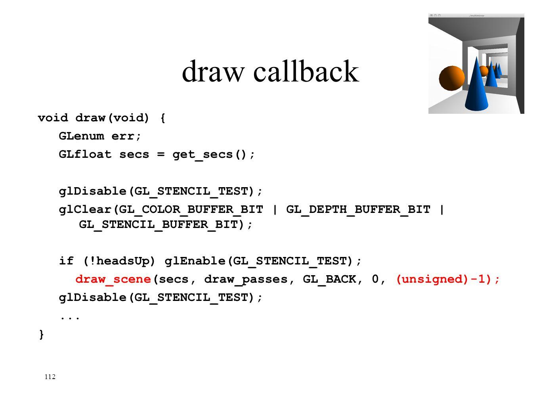draw callback void draw(void) { GLenum err; GLfloat secs = get_secs();