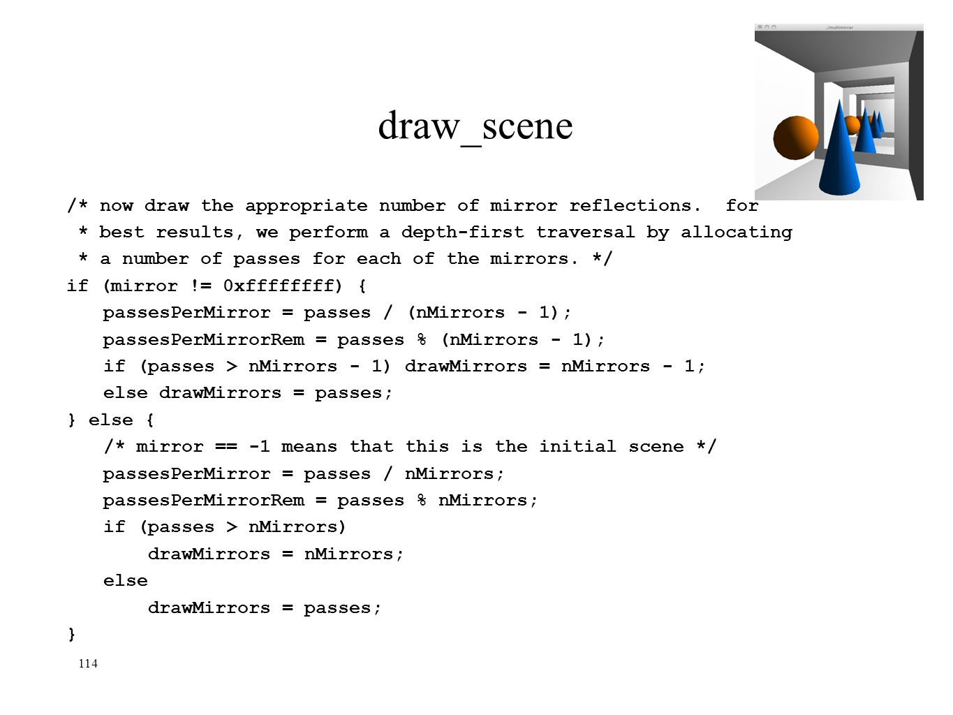 draw_scene /* now draw the appropriate number of mirror reflections. for. * best results, we perform a depth-first traversal by allocating.