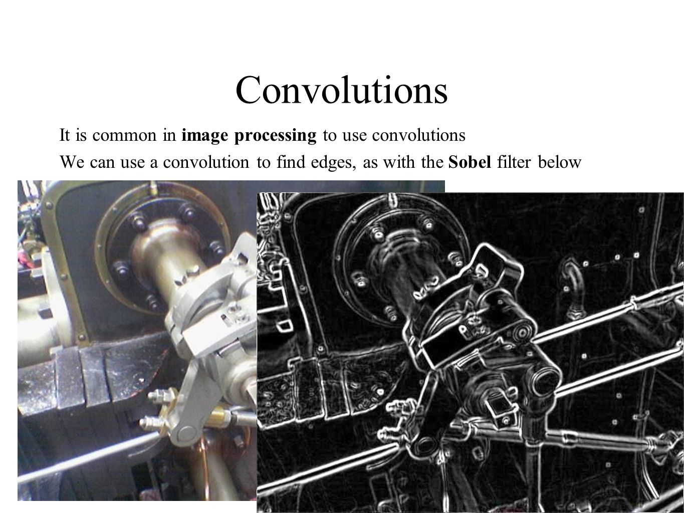 Convolutions It is common in image processing to use convolutions We can use a convolution to find edges, as with the Sobel filter below