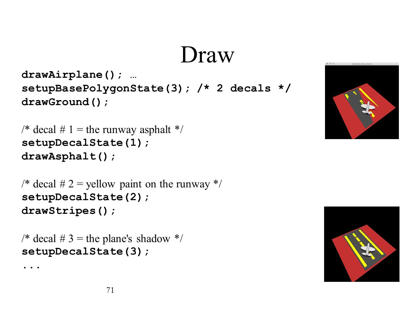 Draw drawAirplane(); … setupBasePolygonState(3); /* 2 decals */