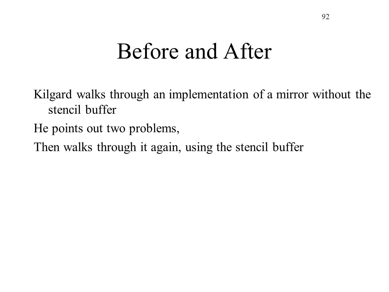 92 Before and After. Kilgard walks through an implementation of a mirror without the stencil buffer.