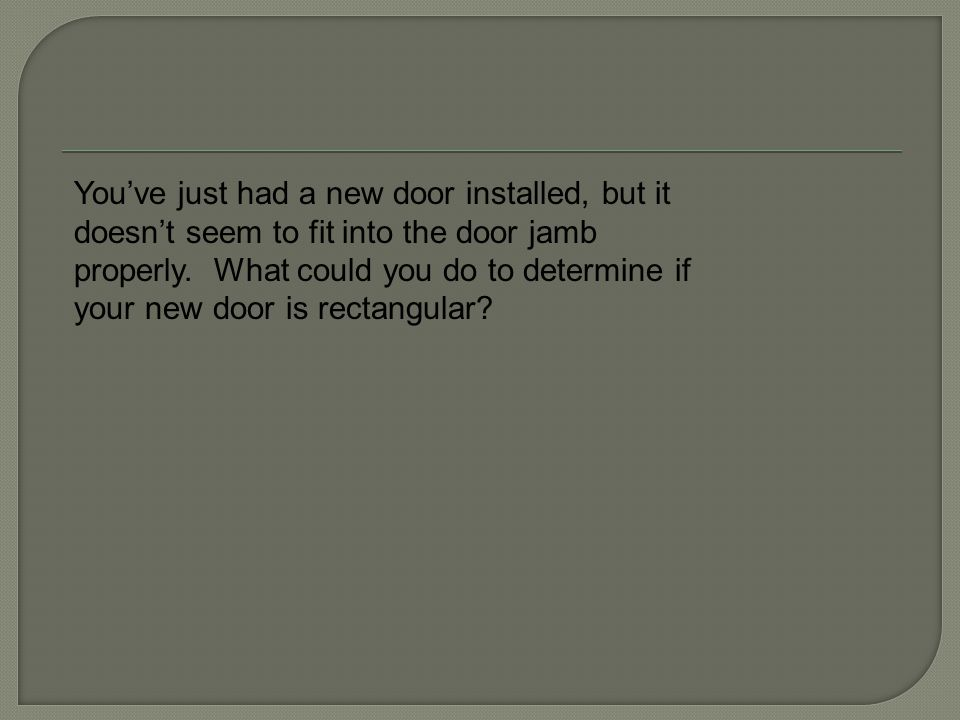 You've just had a new door installed, but it doesn't seem to fit into the door jamb properly.