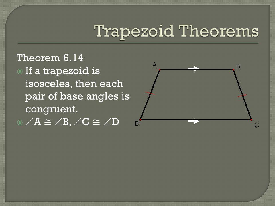 Trapezoid Theorems Theorem 6.14